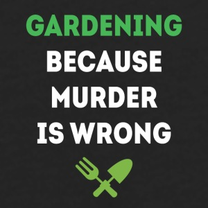 Gardening because murder is wrong T-shirt Mugs & Drinkware - Men's Premium Long Sleeve T-Shirt