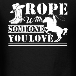 Rope With Someone You Love - Men's T-Shirt