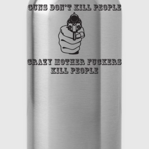 Guns Don't Kill People, Crazy Mother Fuckers - Water Bottle