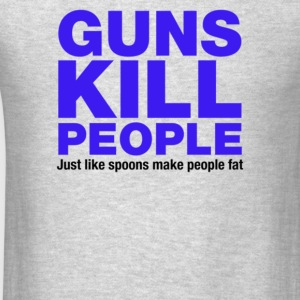 Guns Kill People, Just Like Spoons Make People Fat - Men's T-Shirt