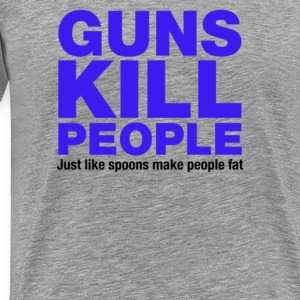 Guns Kill People, Just Like Spoons Make People Fat - Men's Premium T-Shirt
