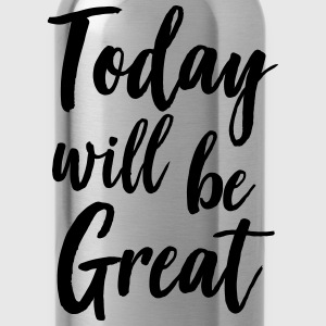 Today will be great T-Shirts - Water Bottle