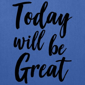 Today will be great T-Shirts - Tote Bag