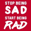 Stop being sad. Start being rad T-Shirts - Women's Premium T-Shirt