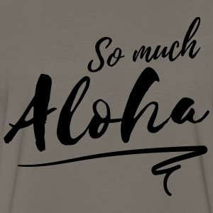 So much aloha T-Shirts - Men's Premium Long Sleeve T-Shirt