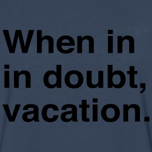 When in doubt vacation T-Shirts - Men's Premium Long Sleeve T-Shirt
