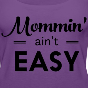 Mommin ain't easy T-Shirts - Women's Premium Tank Top