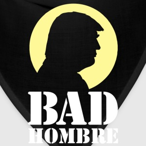 Bad Hombre Man Funny Trump Long Sleeve Shirts - Bandana