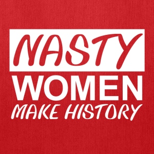 Nasty Woman Nasty Women Make History - Tote Bag