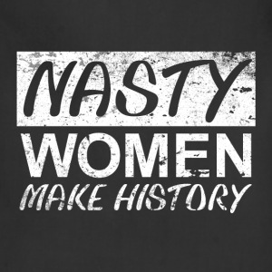 Nasty Woman Nasty Women Make HIstory - Adjustable Apron