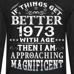 IF THINGS GET BETTER WITH AGE-1973 T-Shirts - Men's Premium Long Sleeve T-Shirt
