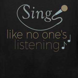 Sing like no one's listening - Men's Premium Tank