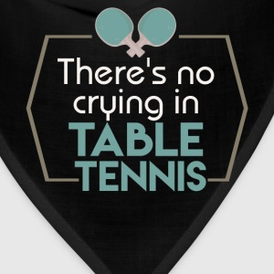 There's no crying in table tennis - Bandana