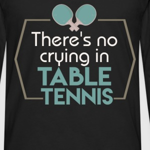 There's no crying in table tennis - Men's Premium Long Sleeve T-Shirt