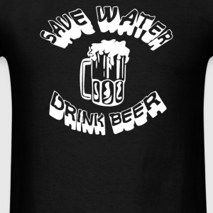 Save Water drink Beer FUNNY - Men's T-Shirt