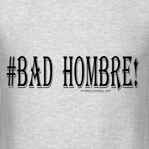 #BAD  HOMBRE! Hoodies - Men's T-Shirt