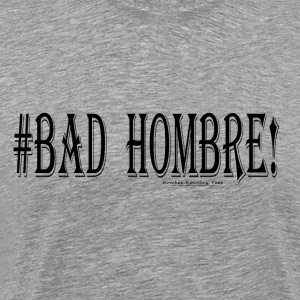 #BAD  HOMBRE! Hoodies - Men's Premium T-Shirt