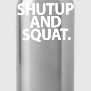 SHUT UP and SQUAT - Water Bottle