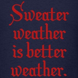 Sweater Weather - Men's T-Shirt
