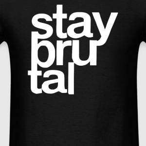 Stay Brutal - Men's T-Shirt