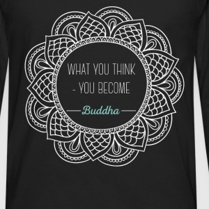 What you think - you become Buddha - Men's Premium Long Sleeve T-Shirt