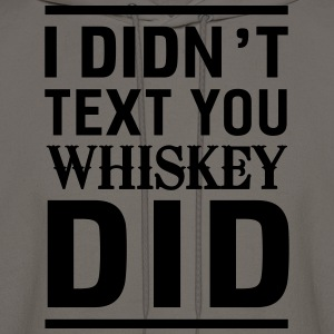 I didn't text you Whiskey did T-Shirts - Men's Hoodie
