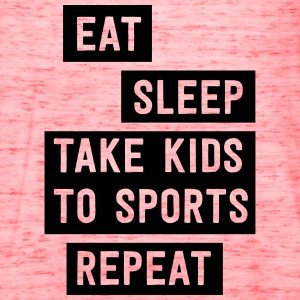 Eat Sleep Take kids to sports. Repeat T-Shirts - Women's Flowy Tank Top by Bella