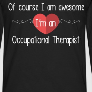 Of course I am awesome I'm an Occupational Therapi - Men's Premium Long Sleeve T-Shirt