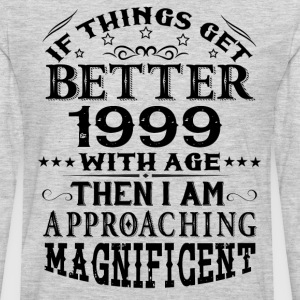 IF THINGS GET BETTER WITH AGE-1999 T-Shirts - Men's Premium Long Sleeve T-Shirt