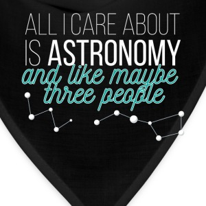 All I care about is Astronomy and like maybe three - Bandana