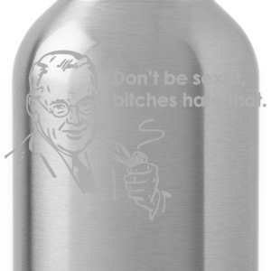 Don't Be Sexist, Bitches Hate That - Water Bottle