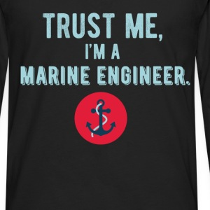 Trust me I'm a Marine Engineer - Men's Premium Long Sleeve T-Shirt