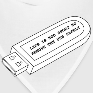 Life is too short to remove the USB safely - Bandana