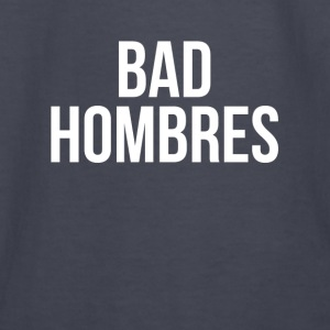 BAD HOMBRES Hoodies - Kids' Long Sleeve T-Shirt