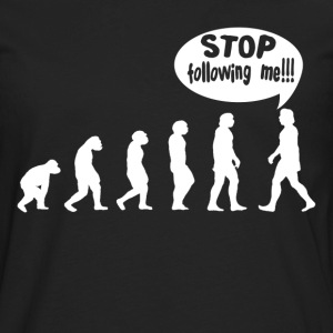 HUMAN EVOLUTION STOP FOLLOWING ME FUNNY T-Shirts - Men's Premium Long Sleeve T-Shirt