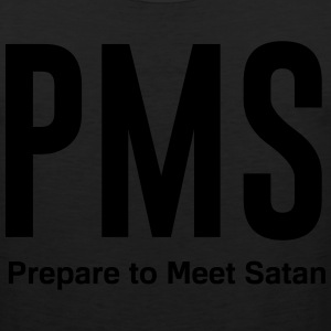 PMS. prepare to meet satan T-Shirts - Men's Premium Tank