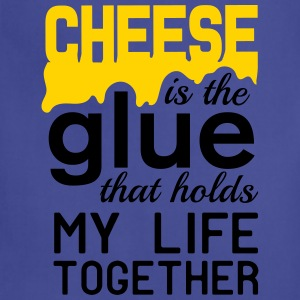 Cheese is the glue that holds my life together T-Shirts - Adjustable Apron