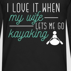 I love it when my wife lets me go kayaking - Men's Premium Long Sleeve T-Shirt