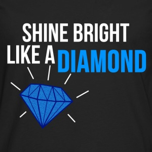 SHINE BRIGHT LIKE A DIAMOND T-Shirts - Men's Premium Long Sleeve T-Shirt
