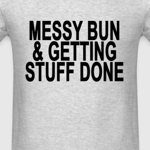 messy_bun_and_getting_stuff_done_sweater - Men's T-Shirt