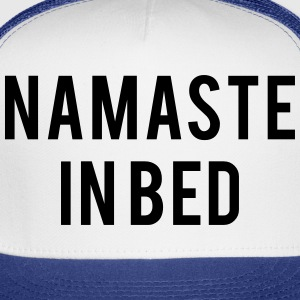 Namaste in bed T-Shirts - Trucker Cap