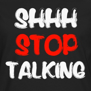 Shh Stop Talking T-Shirts - Men's Premium Long Sleeve T-Shirt