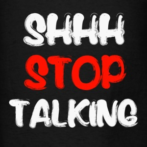 Shh Stop Talking Hoodies - Men's T-Shirt
