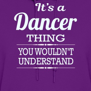 It's A Dancer Thing You Wouldn't Understand - Women's Hoodie