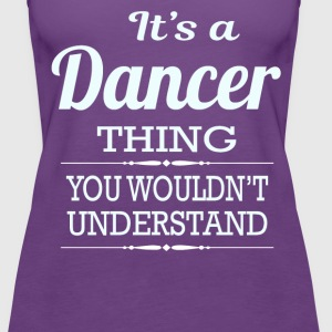 It's A Dancer Thing You Wouldn't Understand - Women's Premium Tank Top