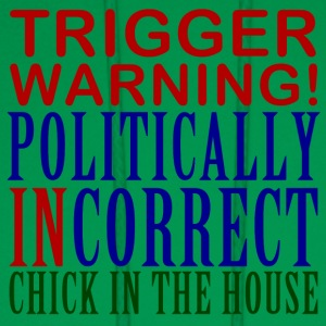 Trigger Warning, Politically Incorrect Chick - Men's Hoodie
