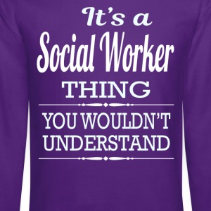 It's A Social Worker Thing You Wouldn't Understand - Crewneck Sweatshirt