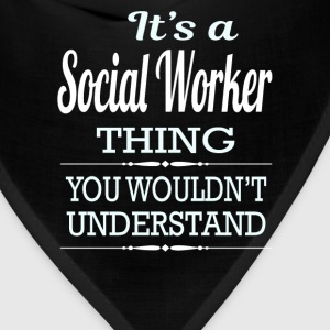 It's A Social Worker Thing You Wouldn't Understand - Bandana
