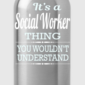 It's A Social Worker Thing You Wouldn't Understand - Water Bottle