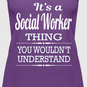 It's A Social Worker Thing You Wouldn't Understand - Women's Premium Tank Top